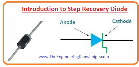Step Recovery Diode, Step Recovery Diode Applications, Step Recovery Diode Disadvantages, Step Recovery Diode Advantages, Step Recovery Diode Working, Step Recovery Diode Construction, Introduction to Step Recovery Diode,